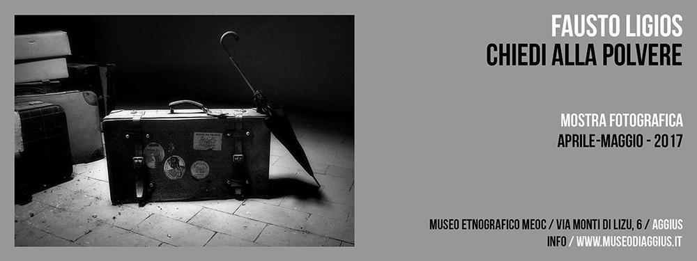 Mostra Fotografica / Fausto Ligios / Chiedi alla polvere