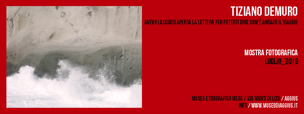 Mostra Fotografica / Tiziano Demuro / Avevo lasciato aperta la lettera per poterti dire com'è andato il viaggio